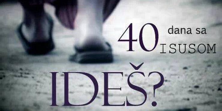 40 dana s Isusom, ideš li?